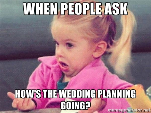 how is wedding planning going